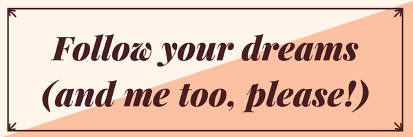 Follow your dreams (and me too, please!)